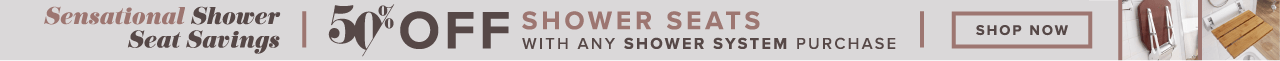 50% off shower seats with any shower system purchase