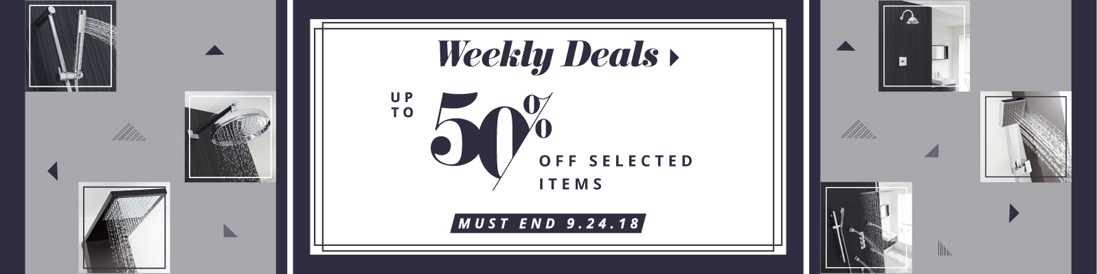 Weekly Deals Up to 50% off selected items Must End 9.24.18