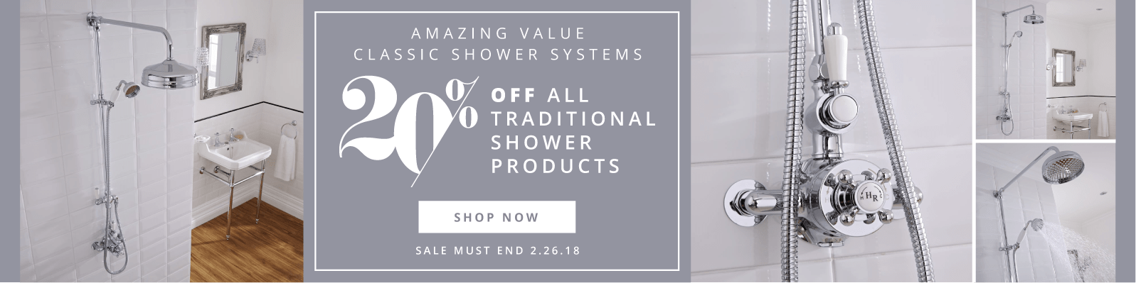 Amazing Value Classic Shower Systems 20% off all traditional shower products Sale Must End 2.26.18